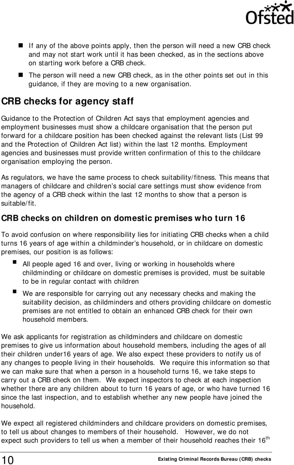 CRB checks for agency staff Guidance to the Protection of Children Act says that employment agencies and employment businesses must show a childcare organisation that the person put forward for a
