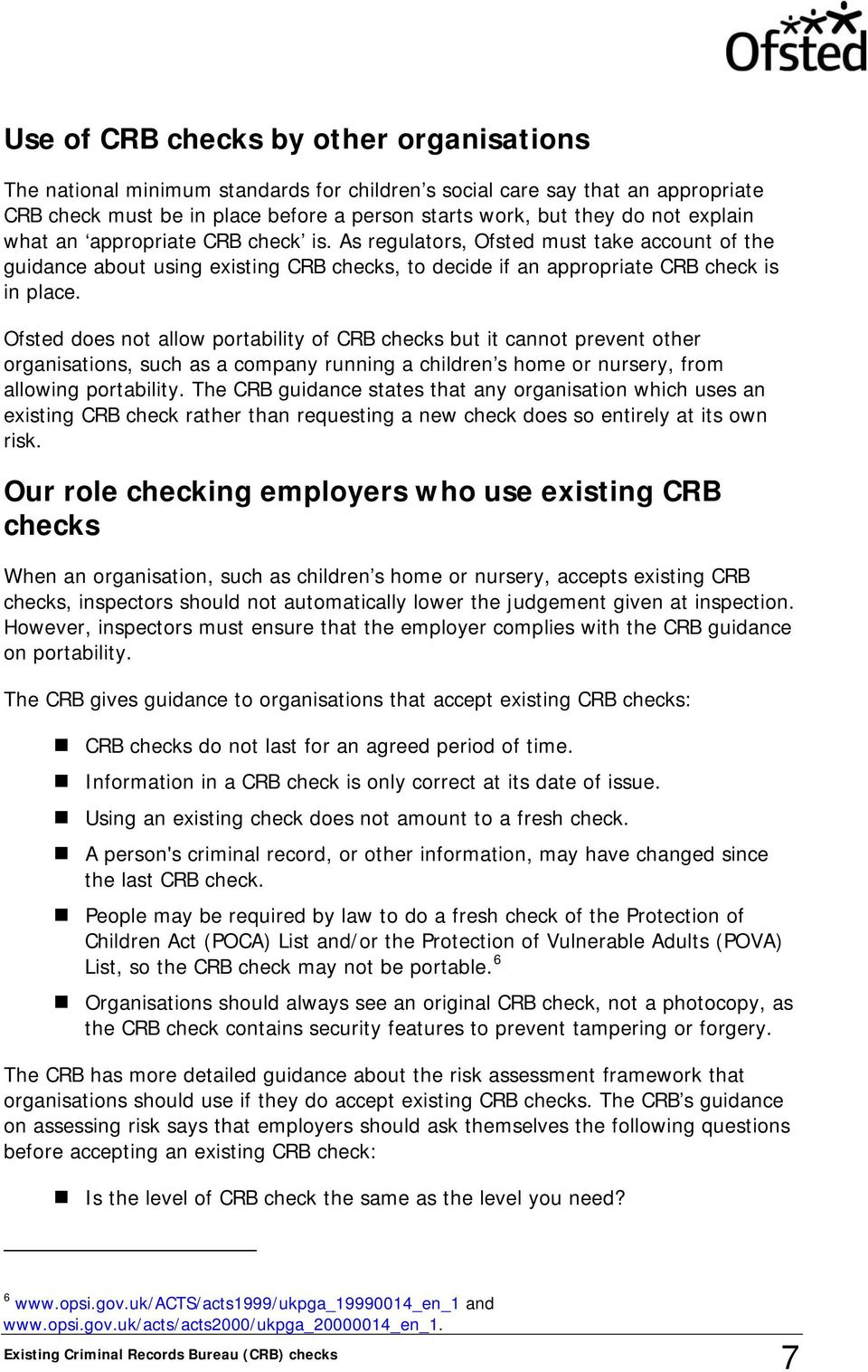 Ofsted does not allow portability of CRB checks but it cannot prevent other organisations, such as a company running a children s home or nursery, from allowing portability.