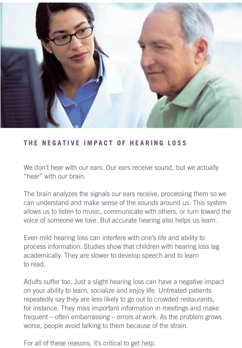 This system allows us to listen to music, communicate with others, or turn toward the voice of someone we love. But accurate hearing also helps us learn.