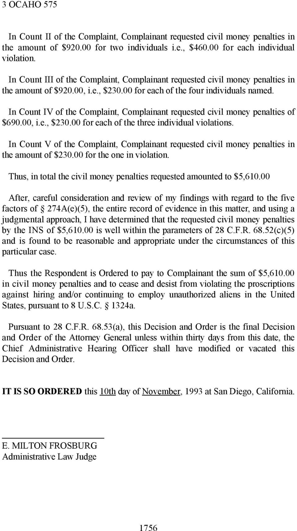 In Count IV of the Complaint, Complainant requested civil money penalties of $690.00, i.e., $230.00 for each of the three individual violations.