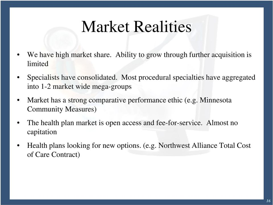 Most procedural specialties have aggregated into 1-2 market wide mega-groups Market has a strong comparative