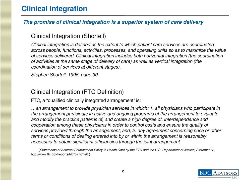 Clinical integration includes both horizontal integration (the coordination of activities at the same stage of delivery of care) as well as vertical integration (the coordination of services at