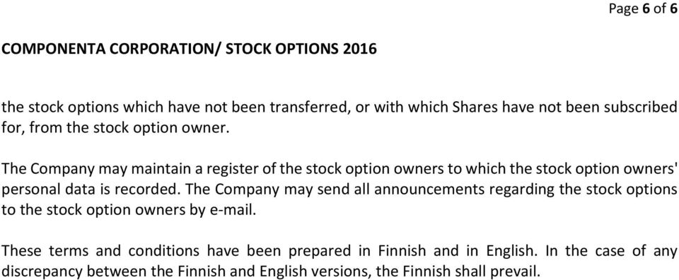 The Company may send all announcements regarding the stock options to the stock option owners by e mail.