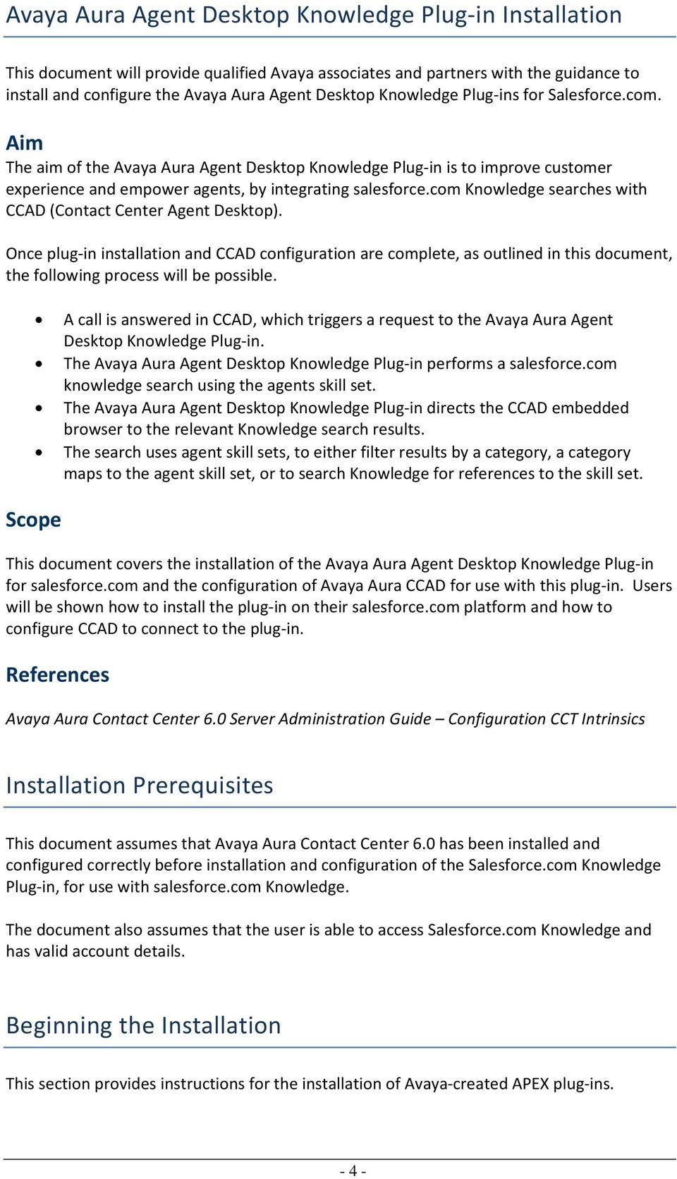 com Knowledge searches with CCAD (Contact Center Agent Desktop). Once plug in installation and CCAD configuration are complete, as outlined in this document, the following process will be possible.