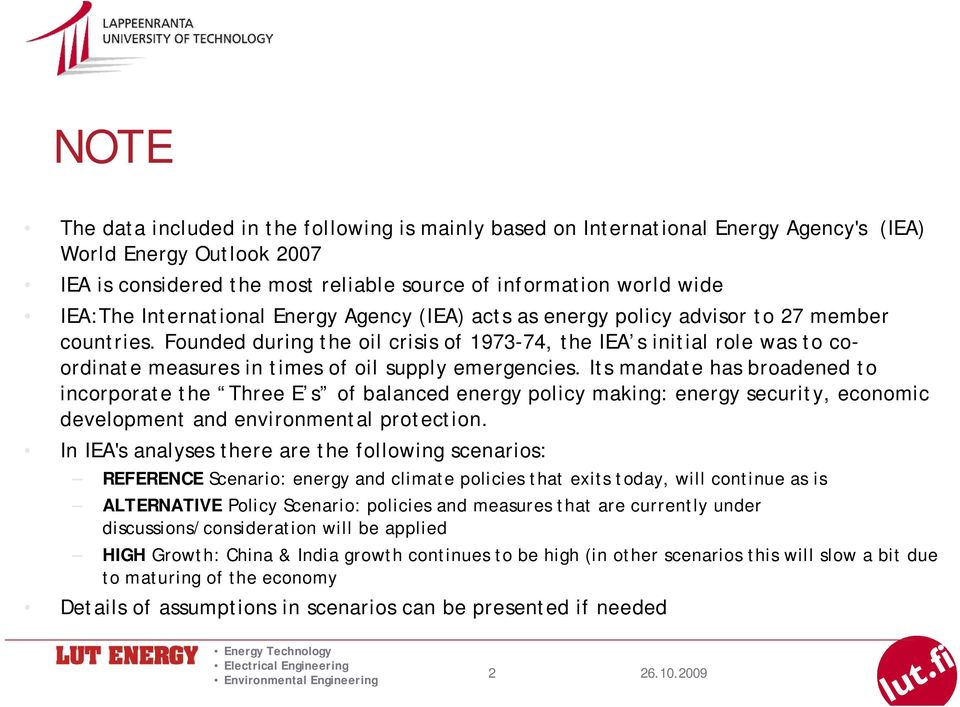 Founded during the oil crisis of 1973-74, the IEA s initial role was to coordinate measures in times of oil supply emergencies.