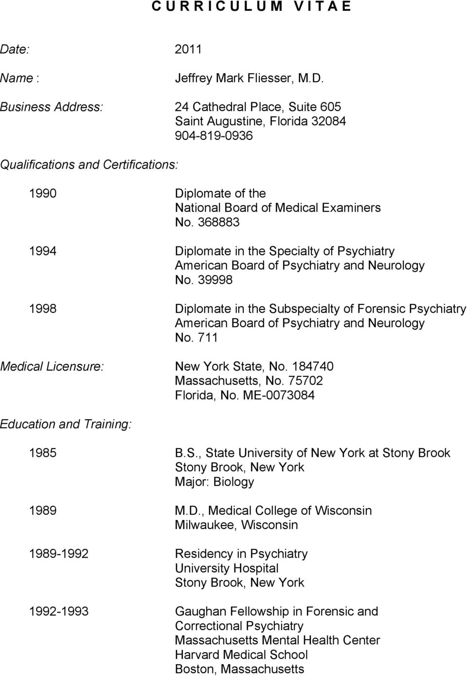 39998 1998 Diplomate in the Subspecialty of Forensic Psychiatry American Board of Psychiatry and Neurology No. 711 Medical Licensure: New York State, No. 184740 Massachusetts, No. 75702 Florida, No.