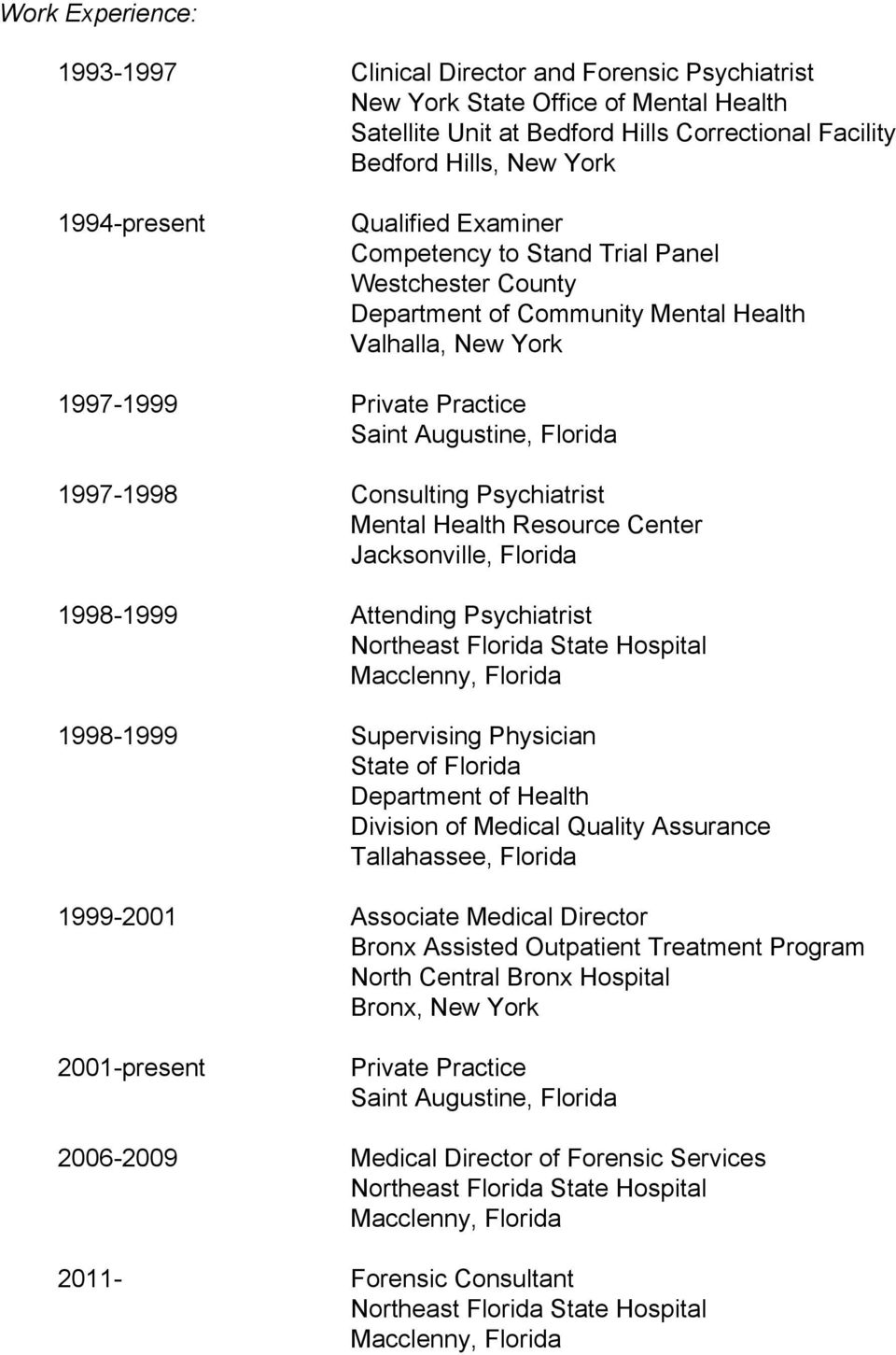 Psychiatrist Mental Health Resource Center 1998-1999 Attending Psychiatrist 1998-1999 Supervising Physician State of Florida Department of Health Division of Medical Quality Assurance Tallahassee,