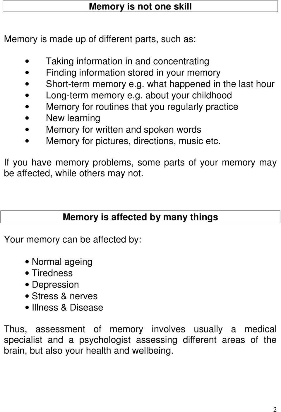 If you have memory problems, some parts of your memory may be affected, while others may not.