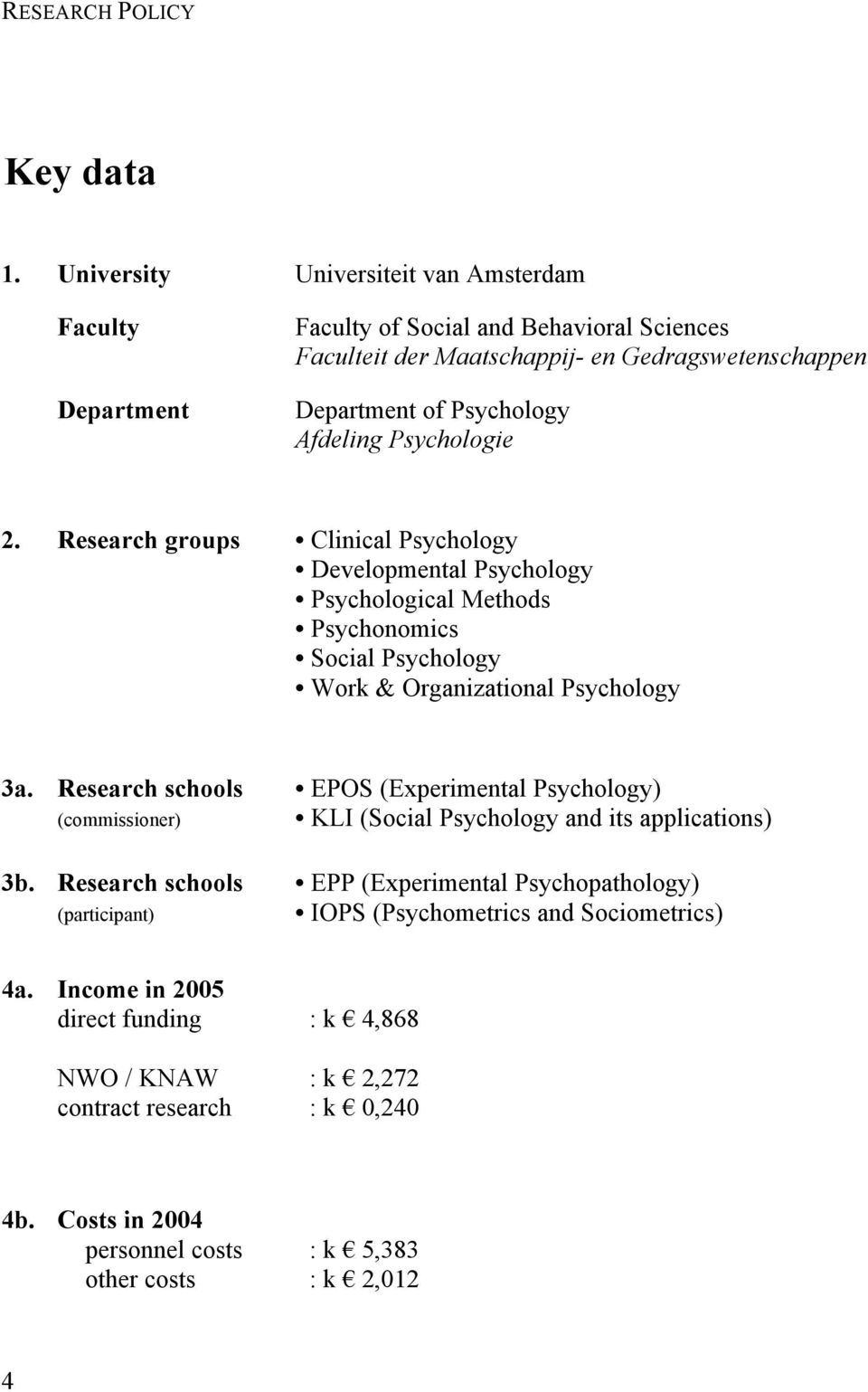 Psychologie 2. Research groups Clinical Psychology Developmental Psychology Psychological Methods Psychonomics Social Psychology Work & Organizational Psychology 3a.