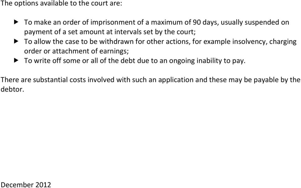insolvency, charging order or attachment of earnings; To write off some or all of the debt due to an ongoing inability