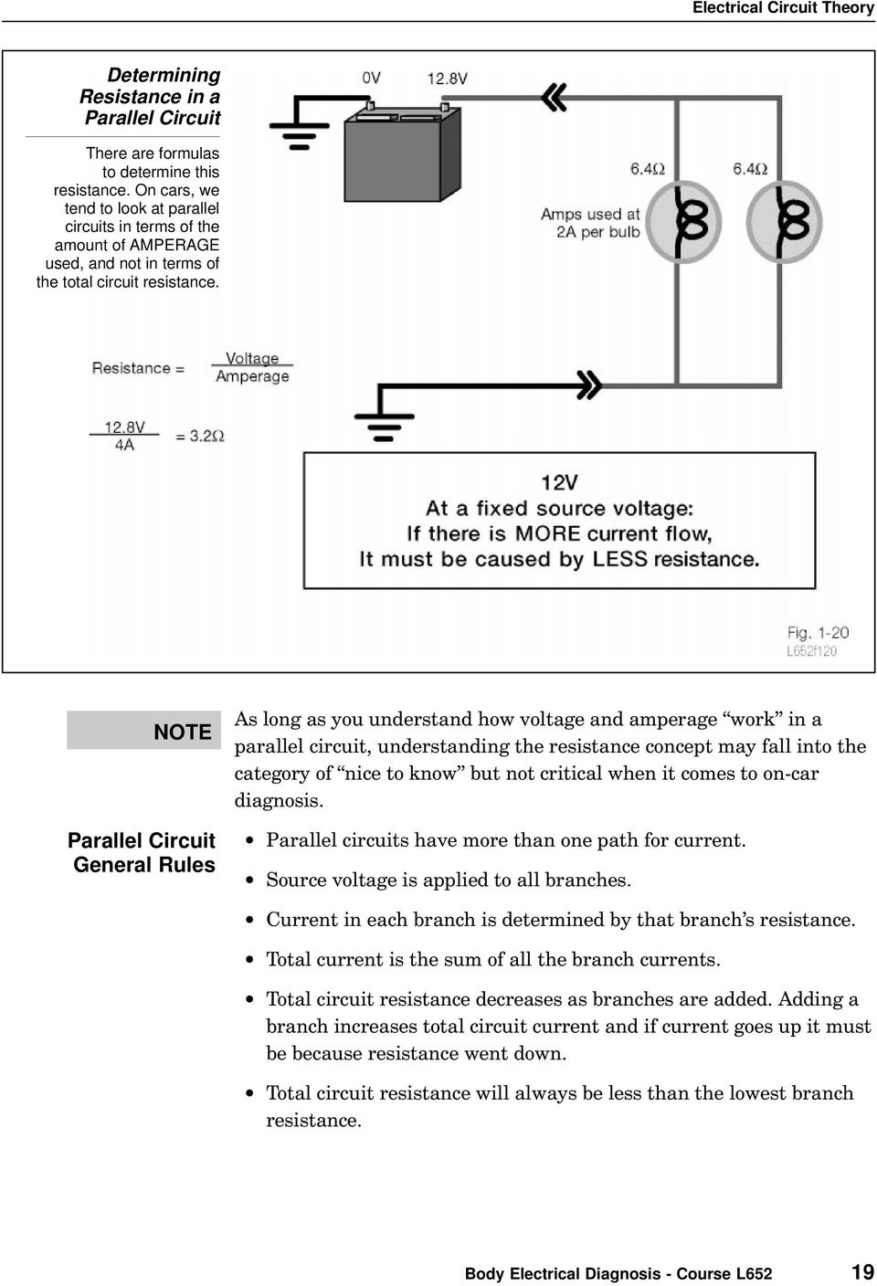 "NOTE Parallel Circuit General Rules As long as you understand how voltage and amperage work"" in a parallel circuit, understanding the resistance concept may fall into the category of nice to know"""