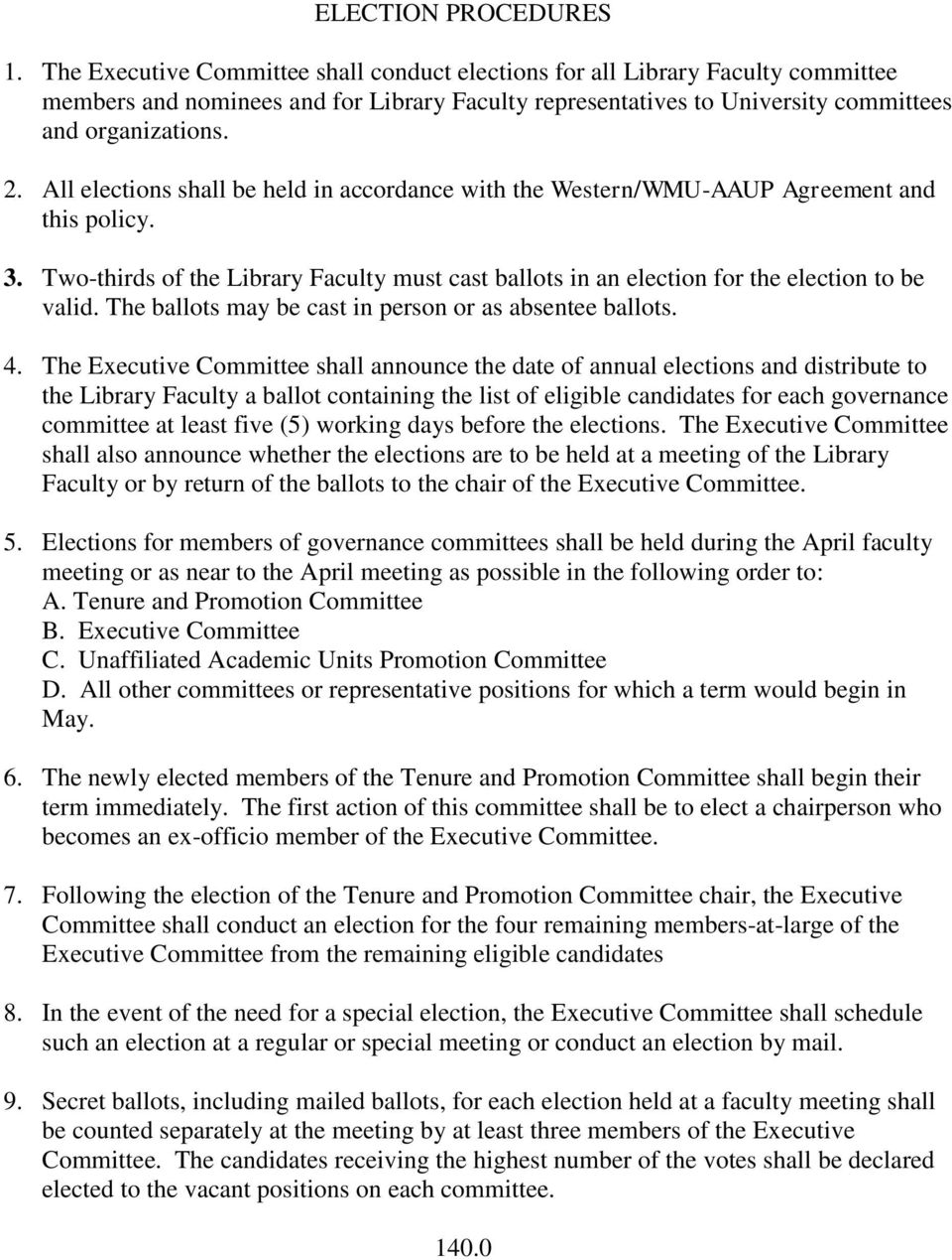 All elections shall be held in accordance with the Western/WMU-AAUP Agreement and this policy. 3. Two-thirds of the Library Faculty must cast ballots in an election for the election to be valid.