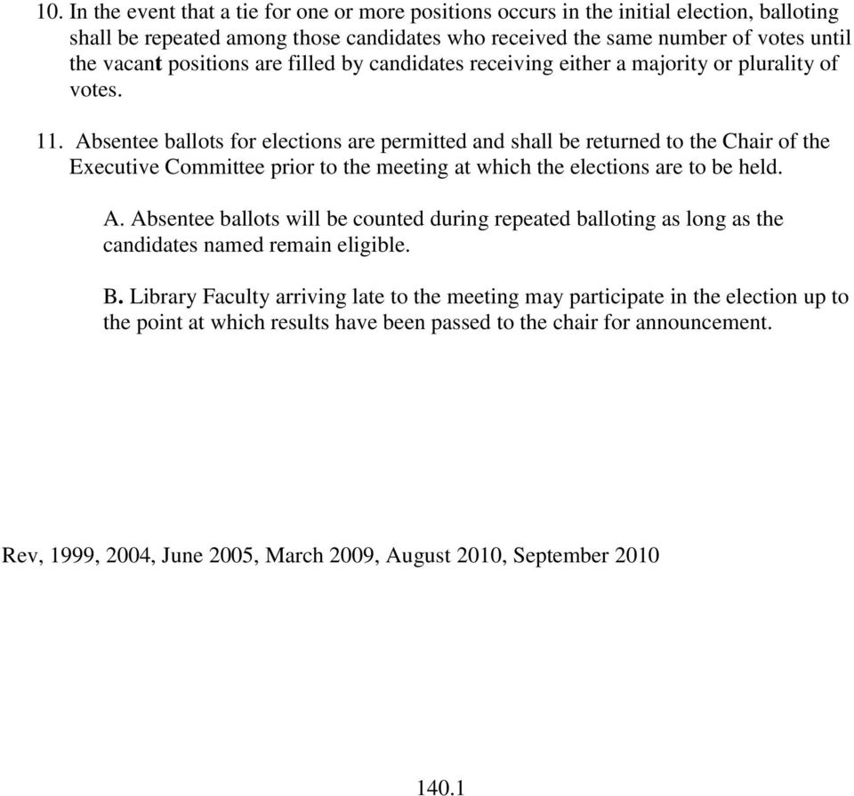 Absentee ballots for elections are permitted and shall be returned to the Chair of the Executive Committee prior to the meeting at which the elections are to be held. A.