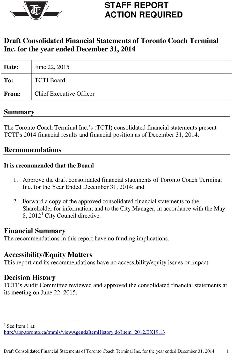 s (TCTI) consolidated financial statements present TCTI s 2014 financial results and financial position as of December 31, 2014. Recommendations It is recommended that the Board 1.