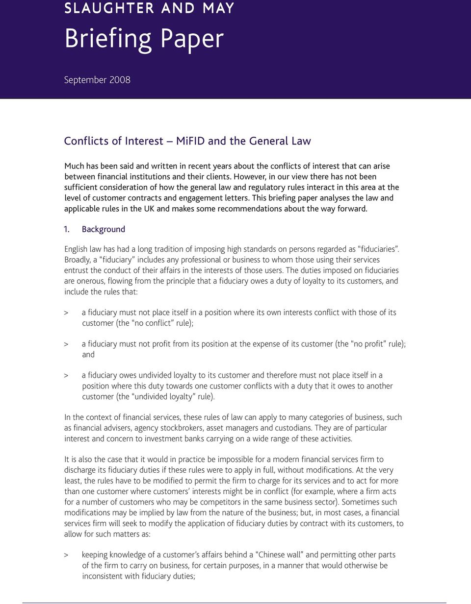 However, in our view there has not been sufficient consideration of how the general law and regulatory rules interact in this area at the level of customer contracts and engagement letters.