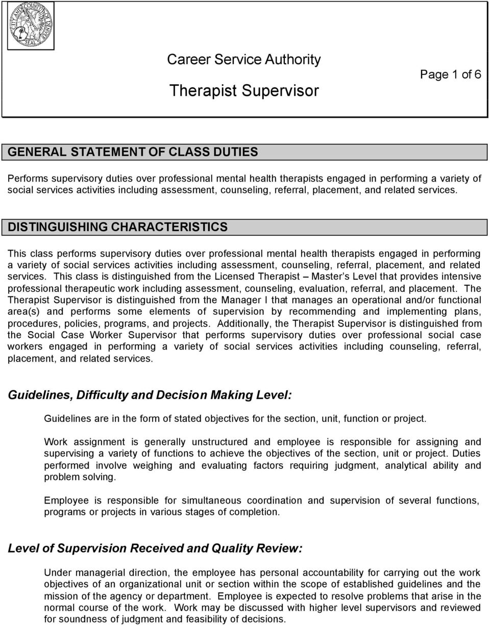 DISTINGUISHING CHARACTERISTICS This class performs supervisory duties over professional mental health therapists engaged in performing a variety of  This class is distinguished from the Licensed