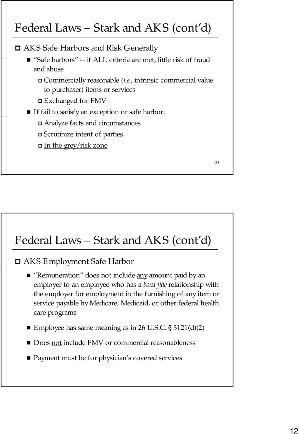 Laws Stark and AKS (cont d) AKS Employment Safe Harbor Remuneration does not include any amount paid by an employer to an employee who has a bona fide relationship with the employer for employment in