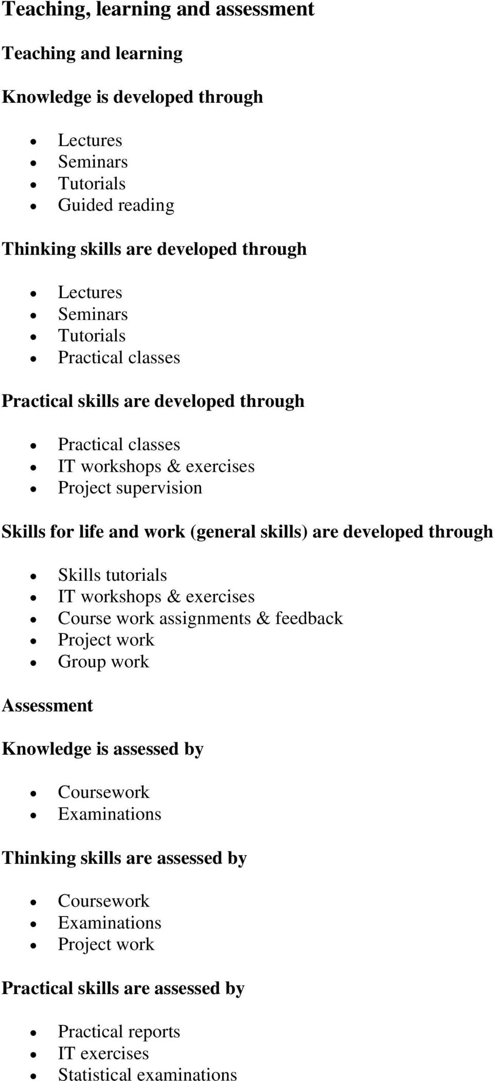 (general skills) are developed through Skills tutorials IT workshops & exercises Course work assignments & feedback Project work Group work Assessment Knowledge is assessed