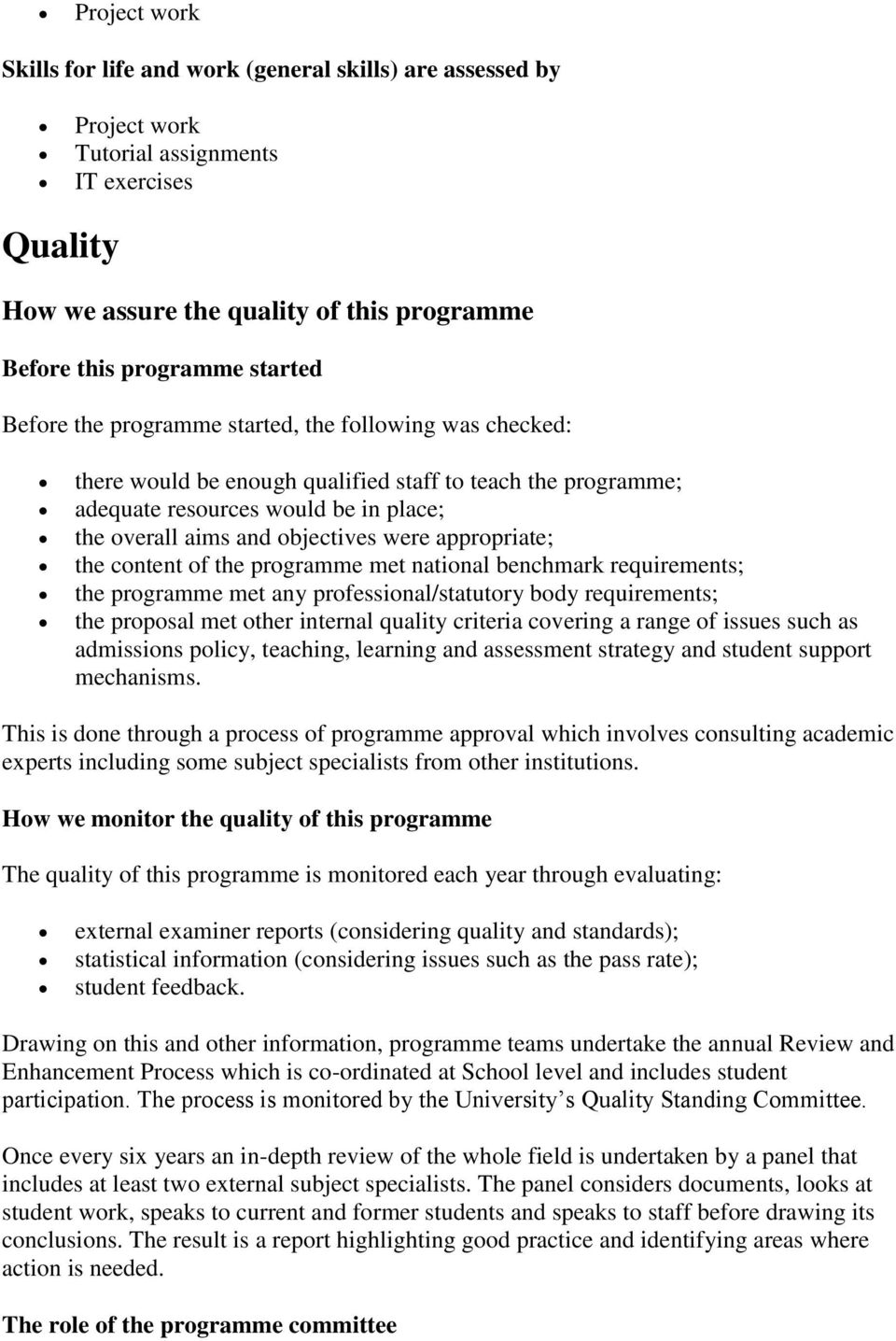 appropriate; the content of the programme met national benchmark requirements; the programme met any professional/statutory body requirements; the proposal met other internal quality criteria