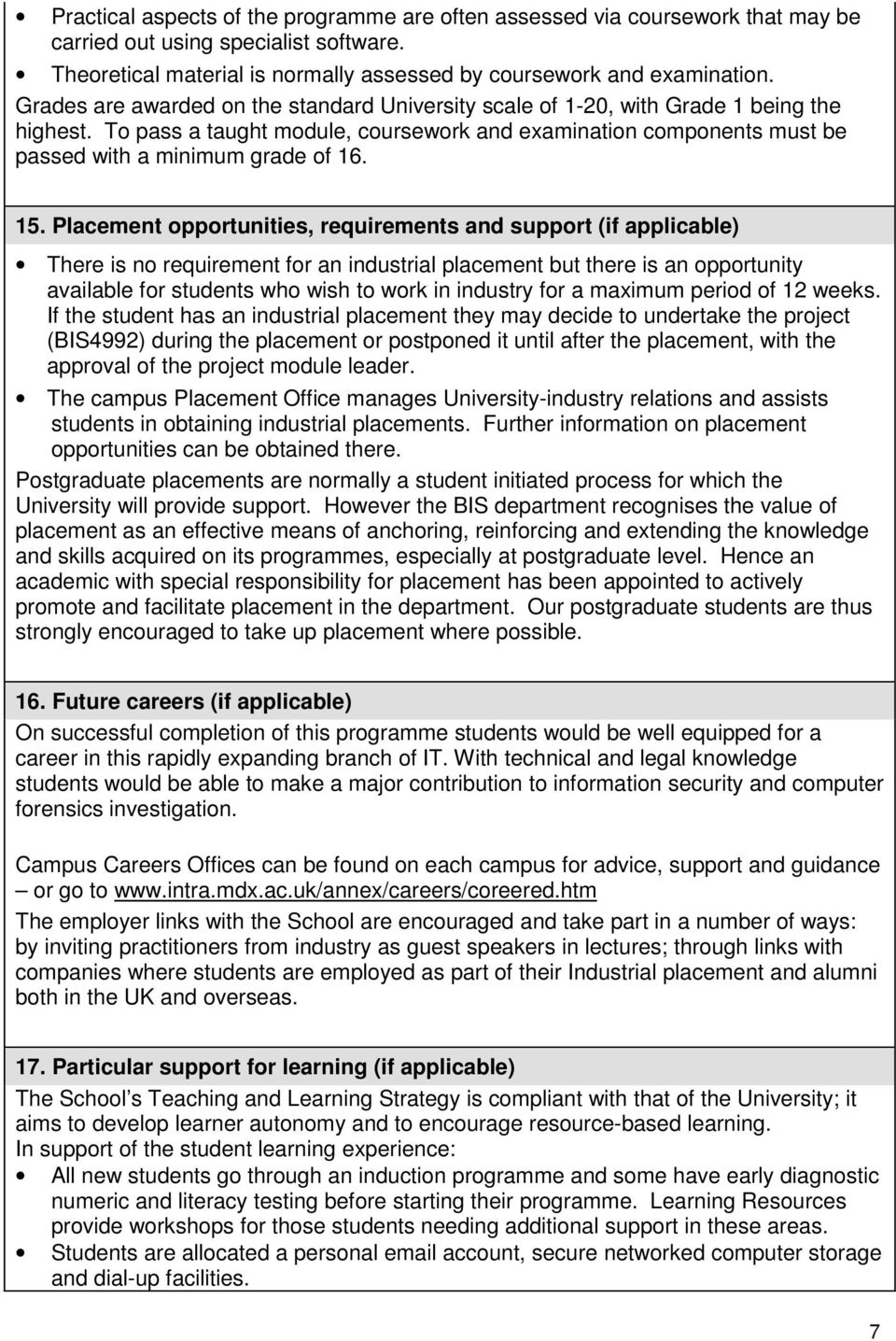 15. Placement opportunities, requirements and support (if applicable) There is no requirement for an industrial placement but there is an opportunity available for students who wish to work in