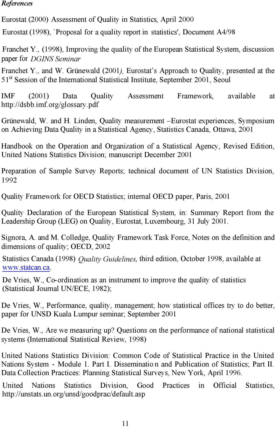 Grünewald (2001), Eurostat s Approach to Quality, presented at the 51 st Session of the International Statistical Institute, September 2001, Seoul IMF (2001) Data Quality Assessment Framework,