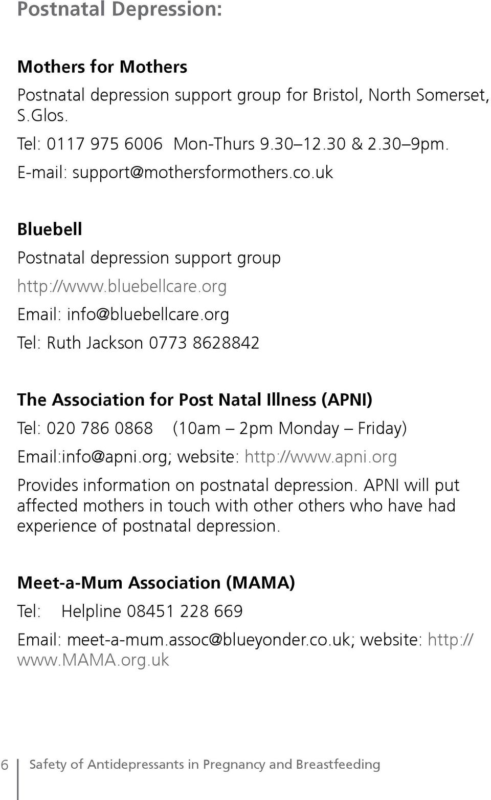 org Tel: Ruth Jackson 0773 8628842 The Association for Post Natal Illness (APNI) Tel: 020 786 0868 (10am 2pm Monday Friday) Email:info@apni.org; website: http://www.apni.org Provides information on postnatal depression.