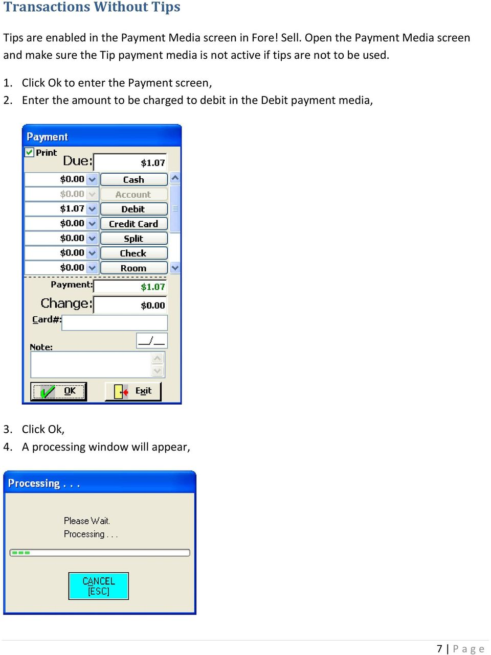 are not to be used. 1. Click Ok to enter the Payment screen, 2.