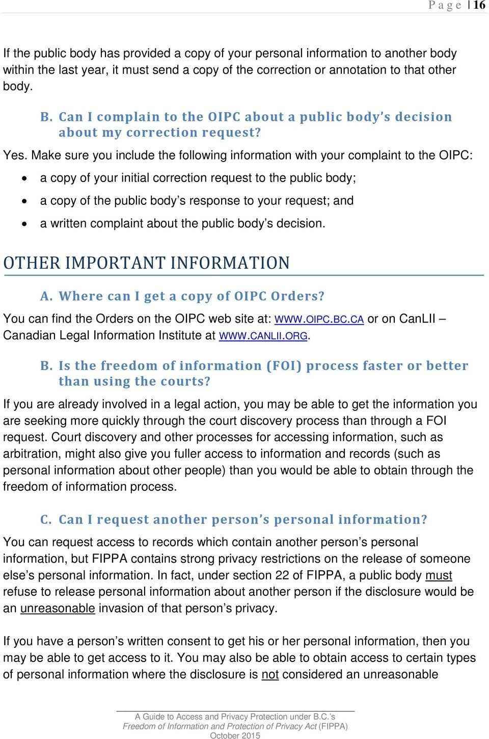 Make sure you include the following information with your complaint to the OIPC: a copy of your initial correction request to the public body; a copy of the public body s response to your request;
