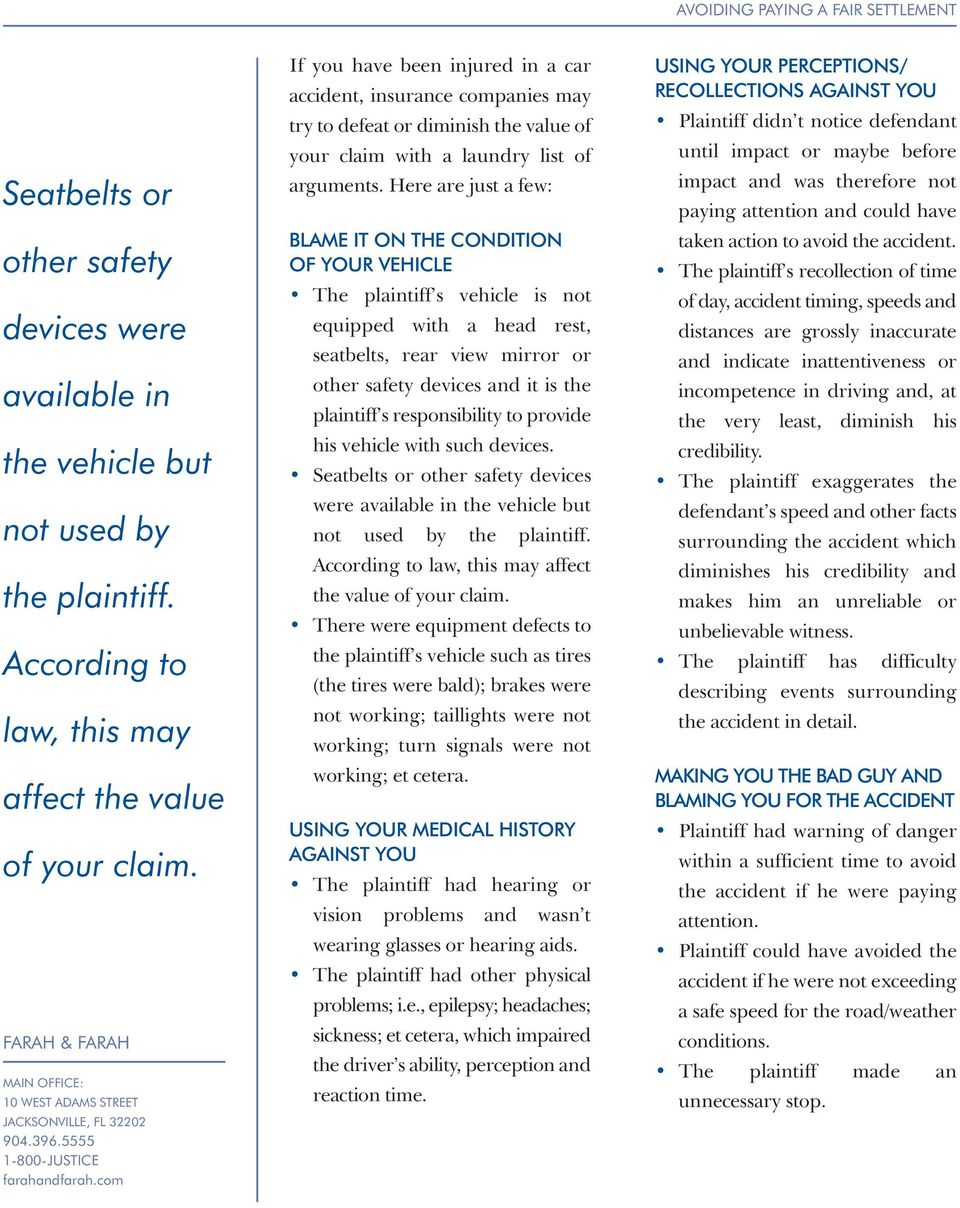 Here are just a few: BLAME IT ON THE CONDITION OF YOUR VEHICLE The plaintiff s vehicle is not equipped with a head rest, seatbelts, rear view mirror or other safety devices and it is the plaintiff s