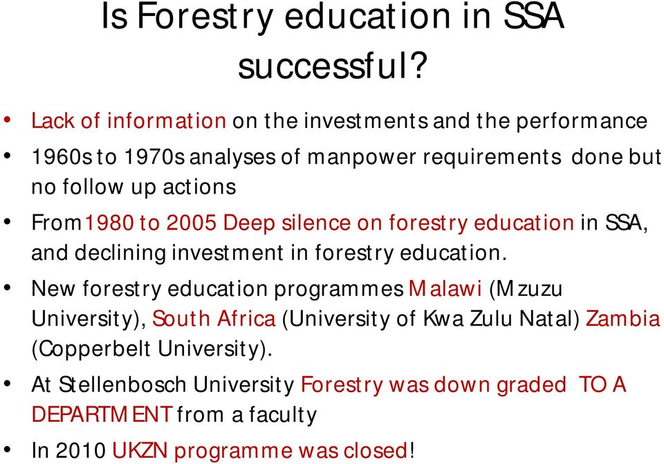 actions From1980 to 2005 Deep silence on forestry education in SSA, and declining investment in forestry education.