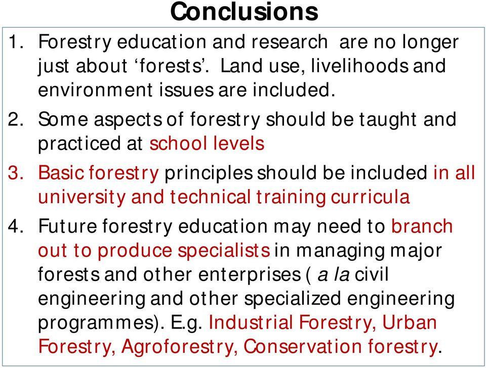 Basic forestry principles should be included in all university and technical training curricula 4.
