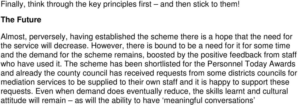 However, there is bound to be a need for it for some time and the demand for the scheme remains, boosted by the positive feedback from staff who have used it.