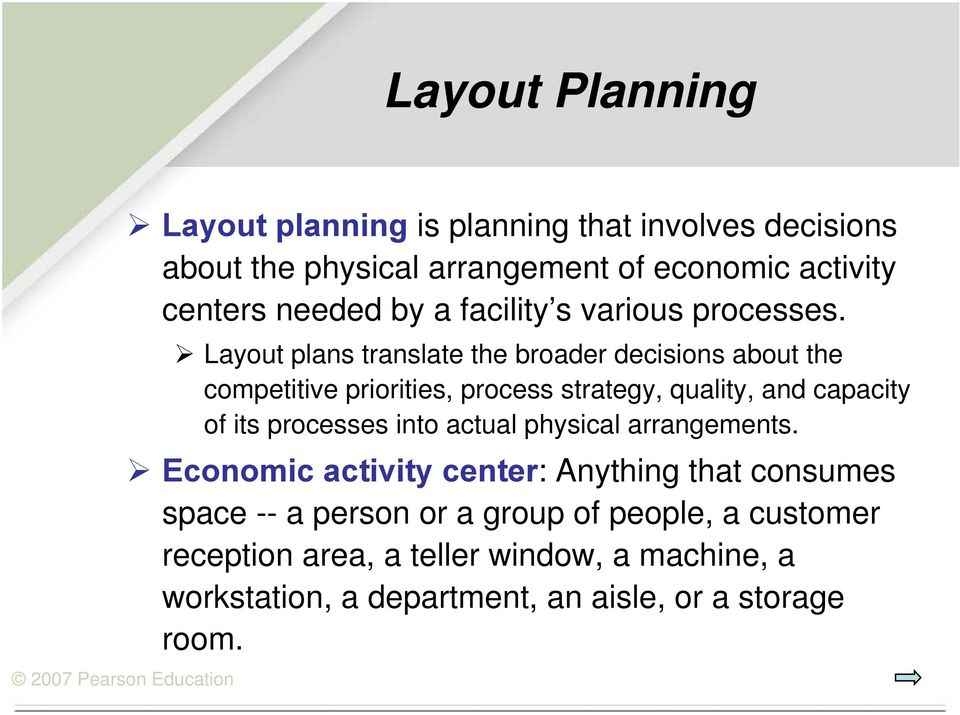 Layout plans translate the broader decisions about the competitive priorities, process strategy, quality, and capacity of its processes