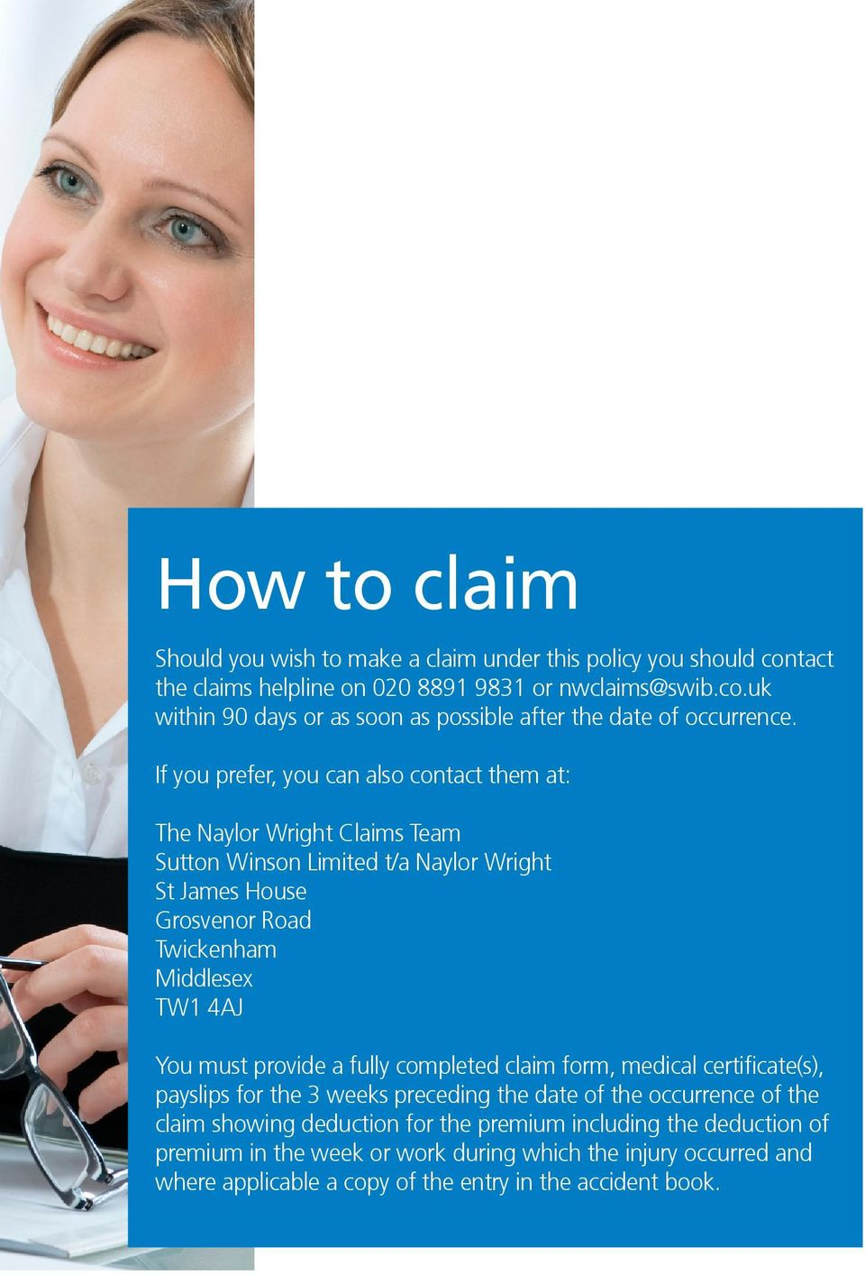 must provide a fully completed claim form, medical certificate(s), payslips for the 3 weeks preceding the date of the occurrence of the claim showing deduction for the premium