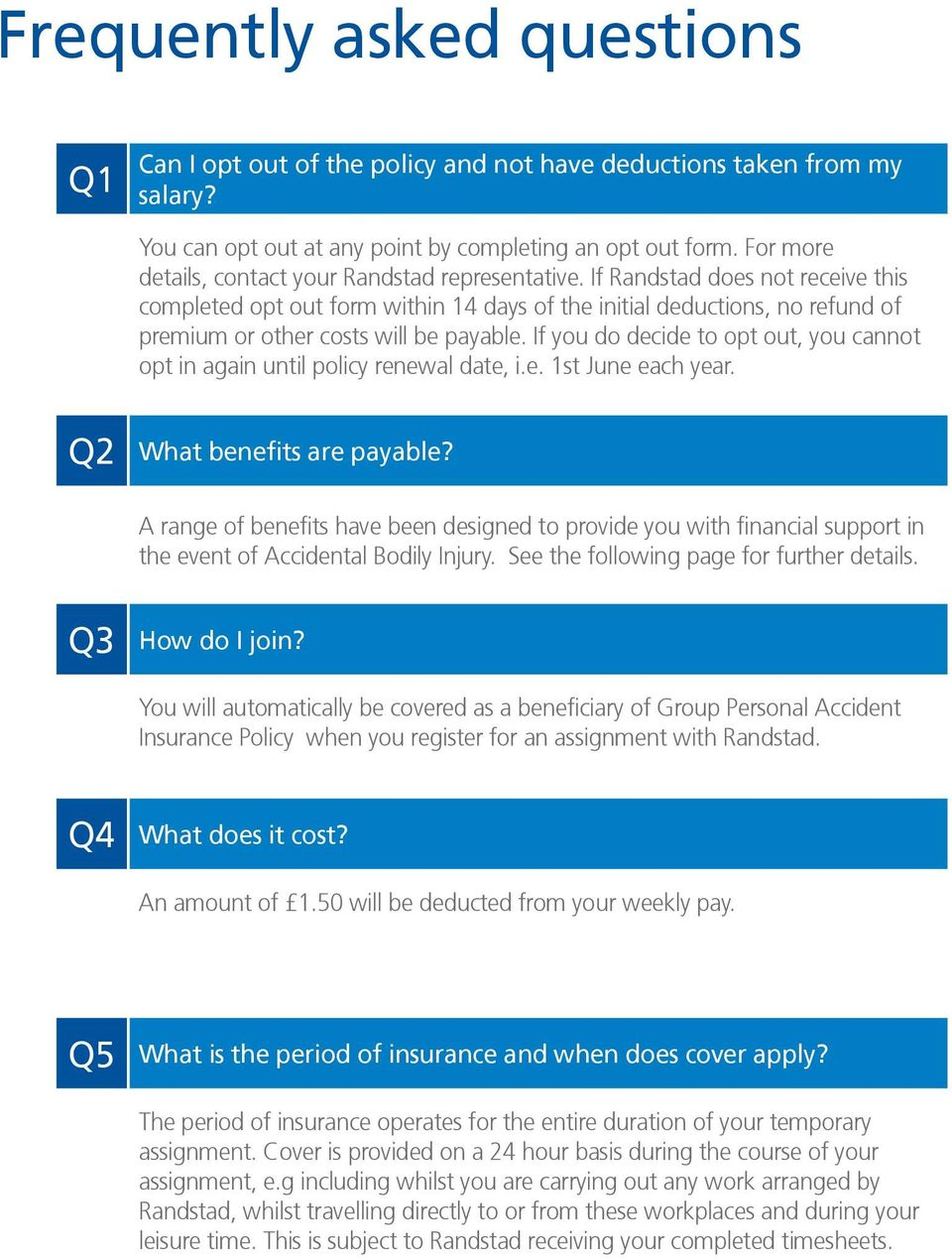 If Randstad does not receive this completed opt out form within 14 days of the initial deductions, no refund of premium or other costs will be payable.