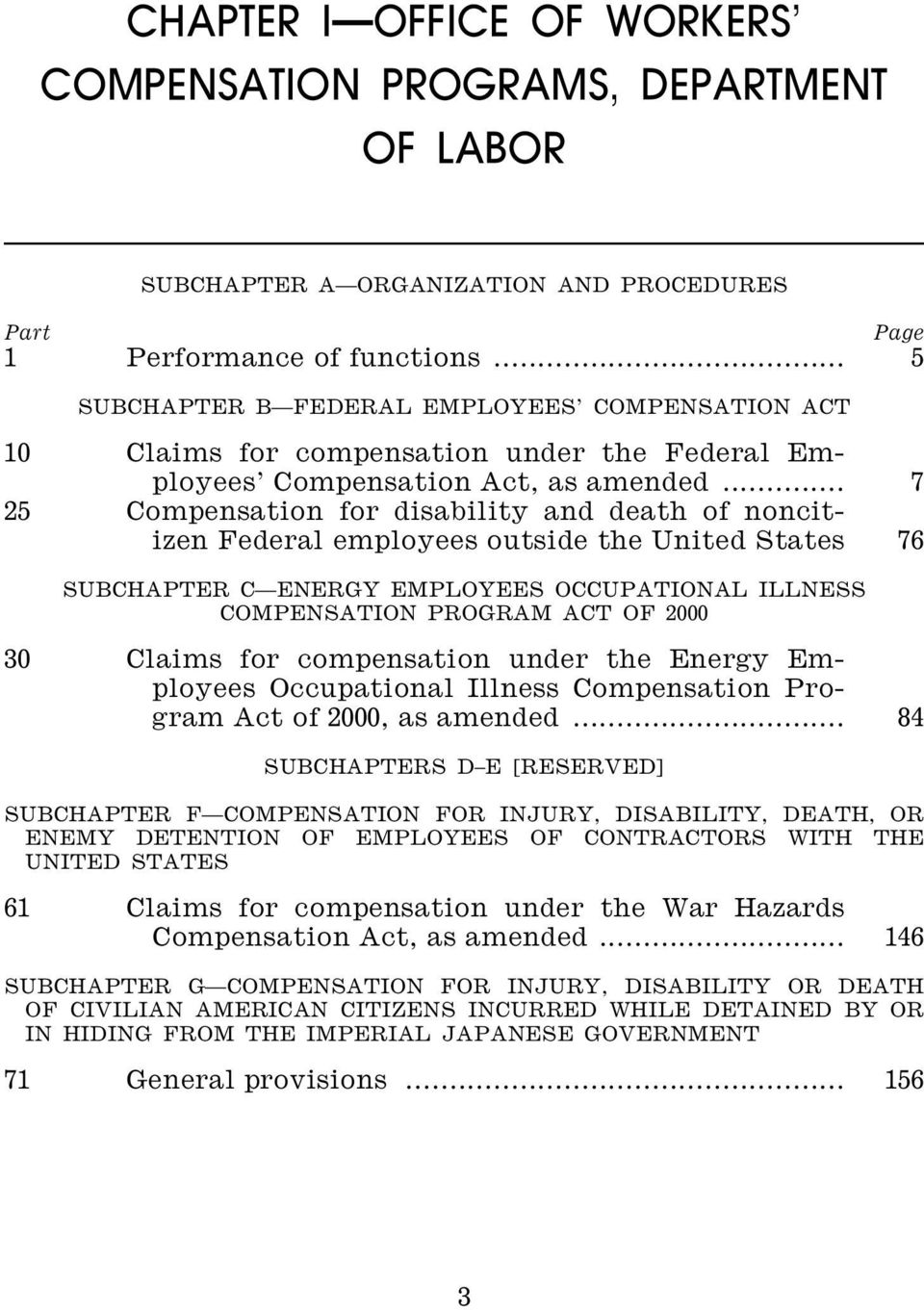 .. 7 25 Compensation for disability and death of noncitizen Federal employees outside the United States 76 SUBCHAPTER C ENERGY EMPLOYEES OCCUPATIONAL ILLNESS COMPENSATION PROGRAM ACT OF 2000 30