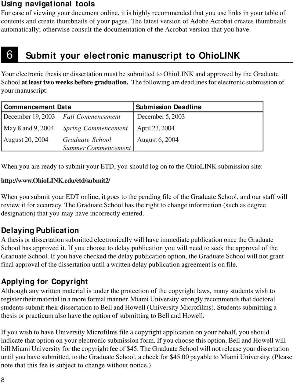 6 Submit your electronic manuscript to OhioLINK Your electronic thesis or dissertation must be submitted to OhioLINK and approved by the Graduate School at least two weeks before graduation.