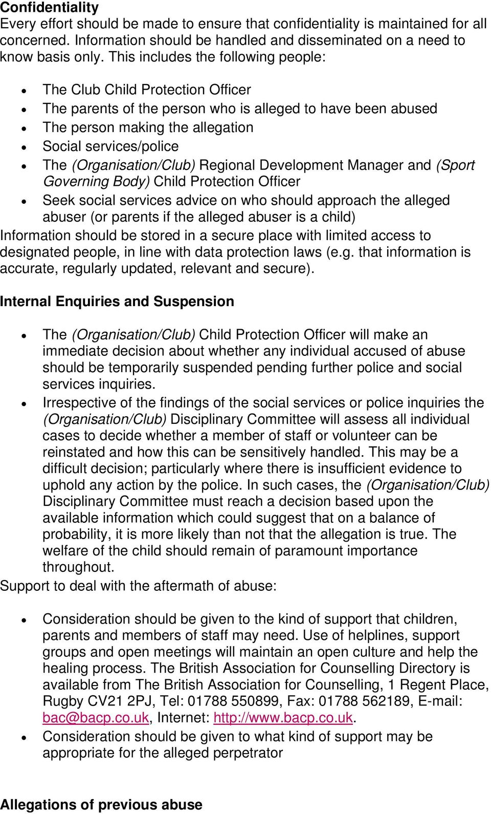 (Organisation/Club) Regional Development Manager and (Sport Governing Body) Child Protection Officer Seek social services advice on who should approach the alleged abuser (or parents if the alleged