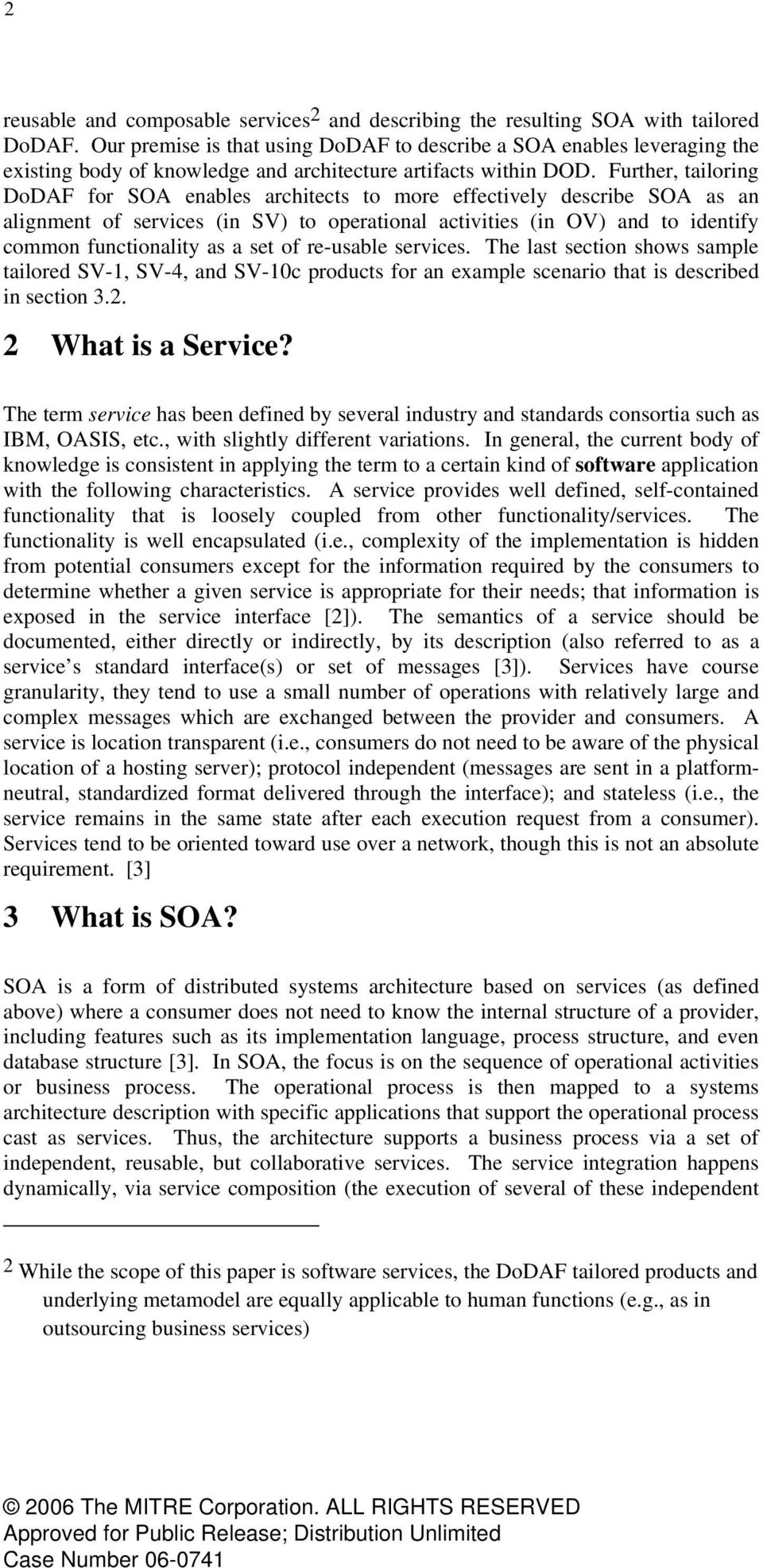 Further, tailoring DoDAF for SOA enables architects to more effectively describe SOA as an alignment of services (in SV) to operational activities (in OV) and to identify common functionality as a