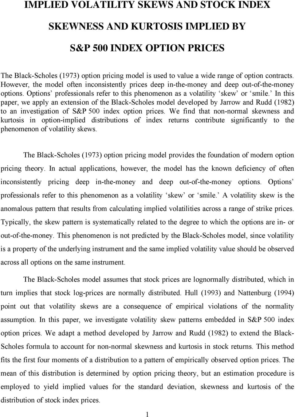 In this paper, we apply an extension of the Black-Scholes model developed by Jarrow and Rudd (198) to an investigation of S&P 500 index option prices.