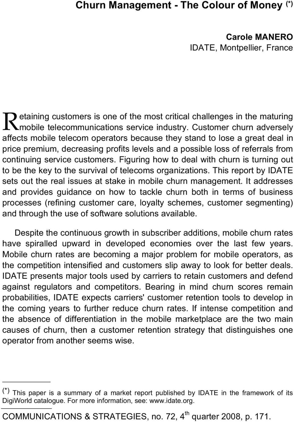 Customer churn adversely affects mobile telecom operators because they stand to lose a great deal in price premium, decreasing profits levels and a possible loss of referrals from continuing service