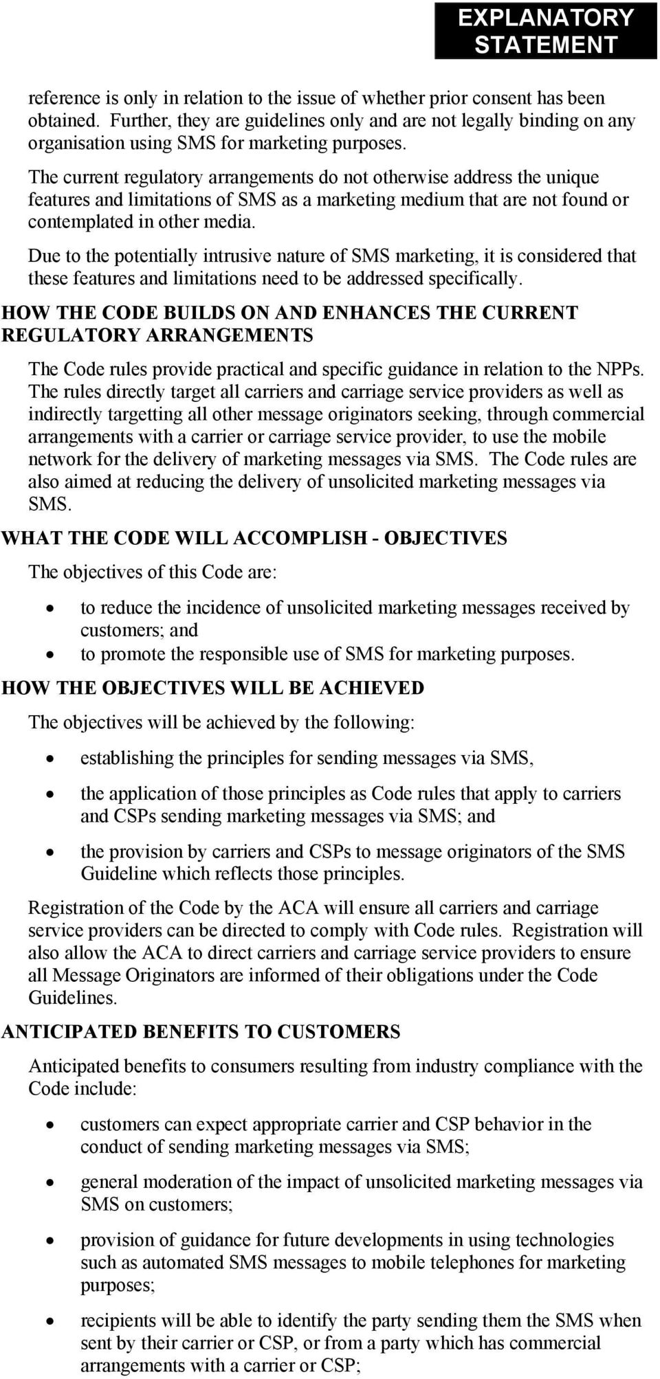 The current regulatory arrangements do not otherwise address the unique features and limitations of SMS as a marketing medium that are not found or contemplated in other media.