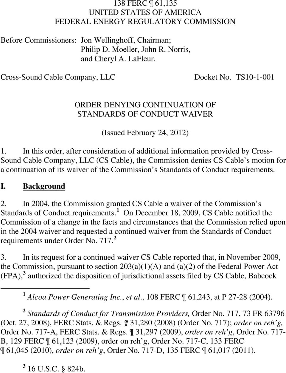 In this order, after consideration of additional information provided by Cross- Sound Cable Company, LLC (CS Cable), the Commission denies CS Cable s motion for a continuation of its waiver of the