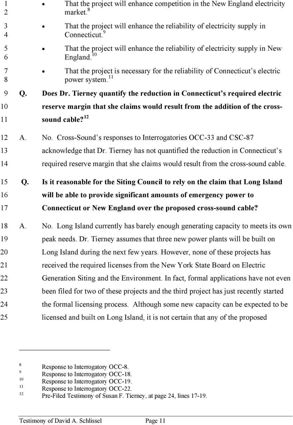 Tierney quantify the reduction in Connecticut s required electric reserve margin that she claims would result from the addition of the crosssound cable? 1 A. No.