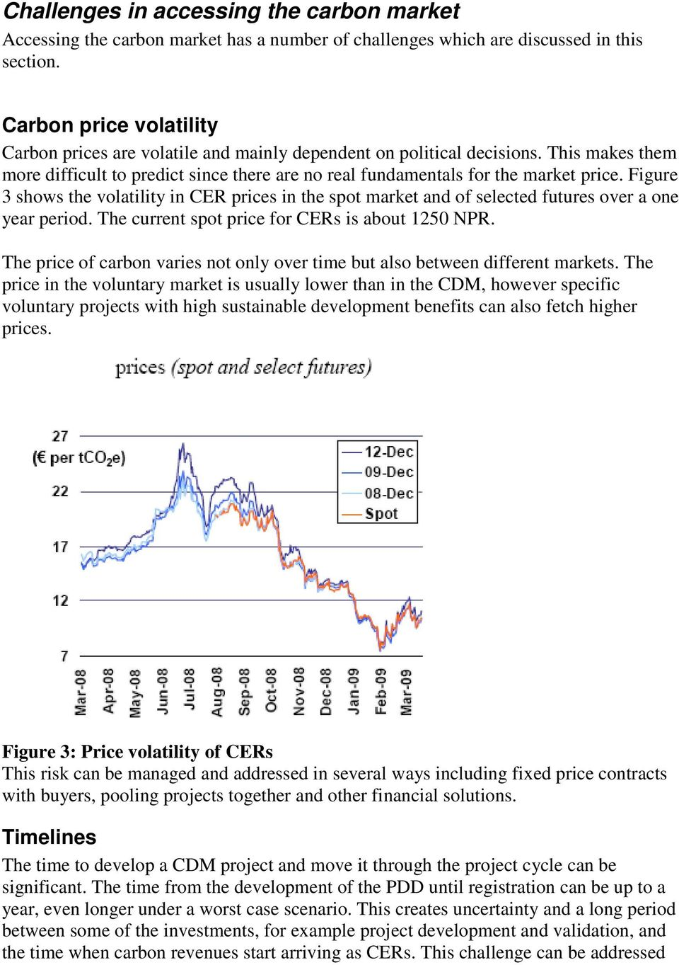 Figure 3 shows the volatility in CER prices in the spot market and of selected futures over a one year period. The current spot price for CERs is about 1250 NPR.