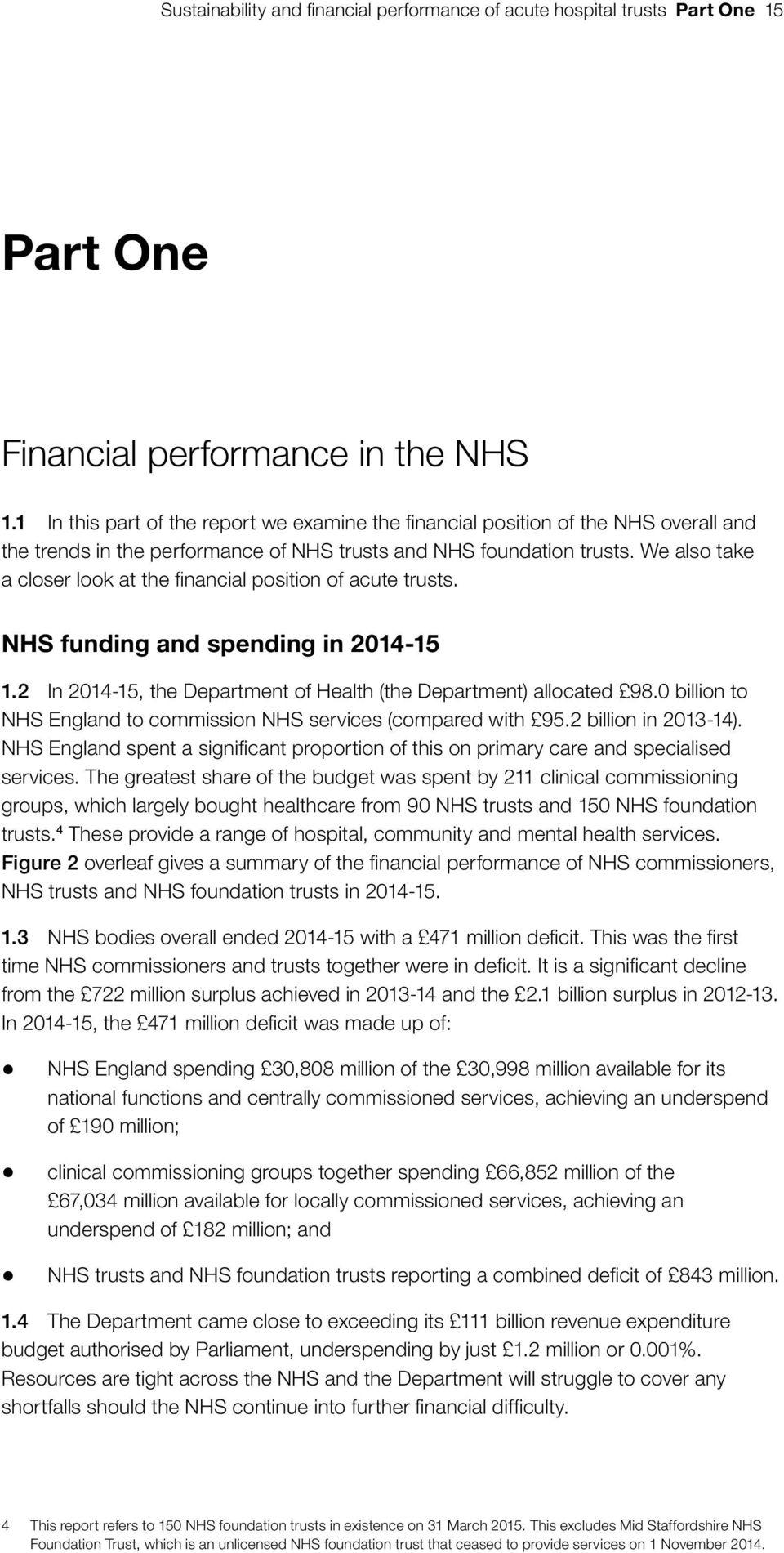We also take a closer look at the financial position of acute trusts. NHS funding and spending in 2014-15 1.2 In 2014-15, the Department of Health (the Department) allocated 98.