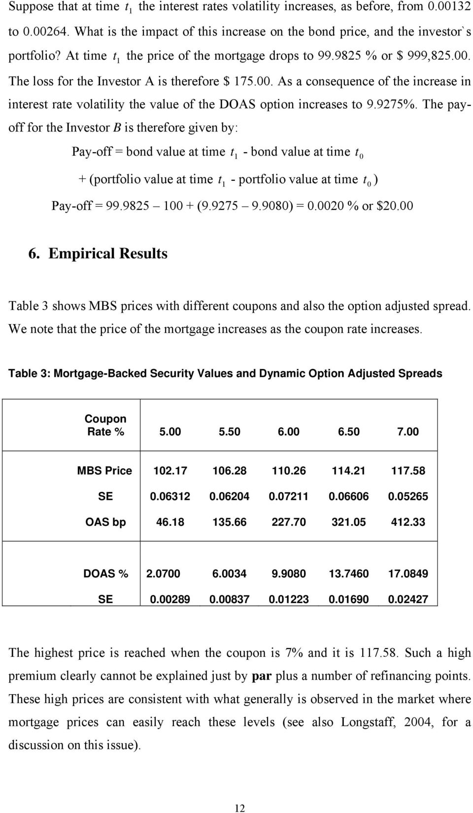 9275%. The payoff for he Invesor B is herefore given by: Pay-off = bond value a ime 1 - bond value a ime 0 + (porfolio value a ime 1 - porfolio value a ime 0 ) Pay-off = 99.9825 100 + (9.9275 9.