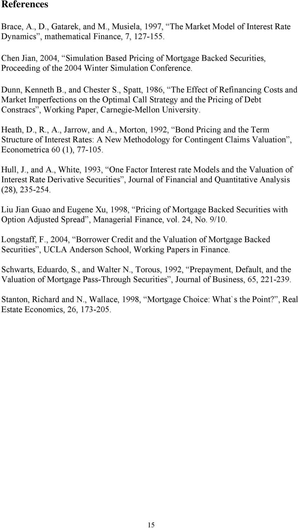 , Spa, 1986, The Effec of Refinancing Coss and Marke Imperfecions on he Opimal Call Sraegy and he Pricing of Deb Consracs, Working Paper, Carnegie-Mellon Universiy. Heah, D., R., A., Jarrow, and A.