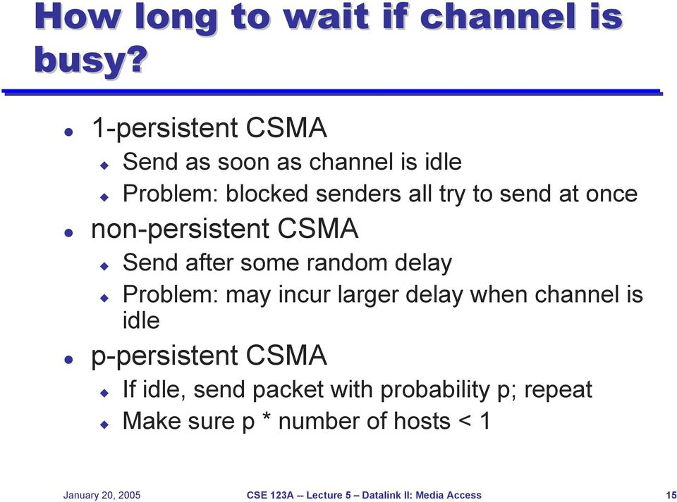 non-persistent CSMA Send after some random delay Problem: may incur larger delay when channel is idle