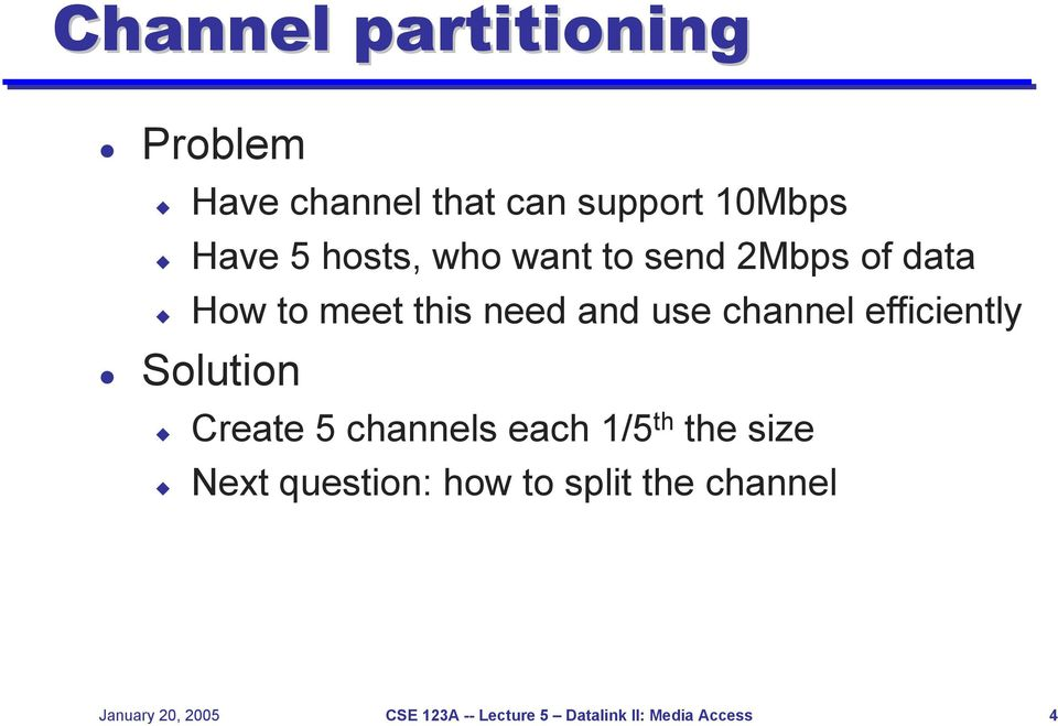 efficiently Solution Create 5 channels each 1/5 th the size Next question: how